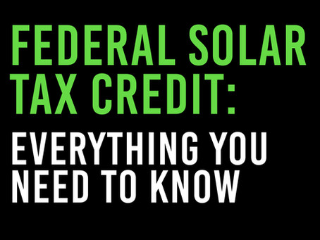 Federal Solar Tax Credit: Everything You Need to Know
