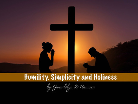 HUMILITY, SIMPLICITY, & HOLINESS - by Gwendolyn D Hanssen