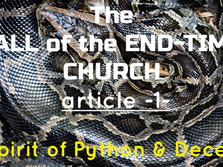 THE FALL OF THE END-TIME CHURCH / The Spirit of Python & Deceit - by Pastor Paul M Hanssen