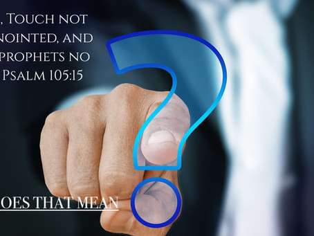 TOUCH NOT GOD'S ANOINTED - What Does That Mean?