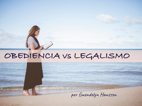 OBEDIENCIA vs LEGALISMO - por Gwendolyn Hanssen