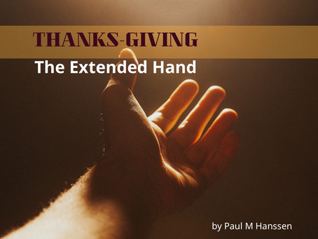 THANKS-GIVING - The Extended Hand - Paul M Hanssen