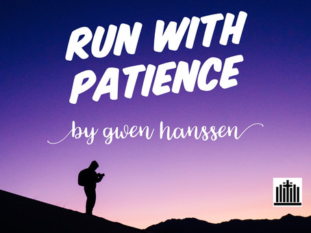 RUN WITH PATIENCE - by Gwen D Hanssen