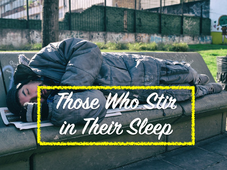 THOSE WHO STIR IN THEIR SLEEP -                                           by Pastor Paul M Hanssen.