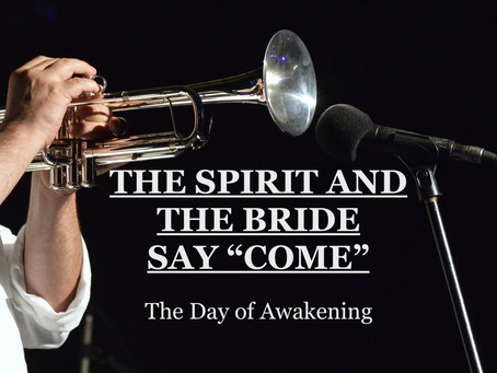"THE SPIRIT AND THE BRIDE SAY ""COME"" - A Day of Awakening - by Pastors Paul & Gwen Hanssen"