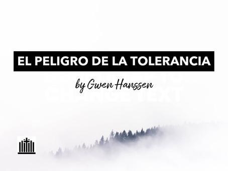 EL PELIGRO DE LA TOLERANCIA - por Gwen Hanssen