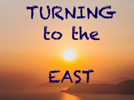TURNING TO THE EAST IN PRAYER AND WORSHIP