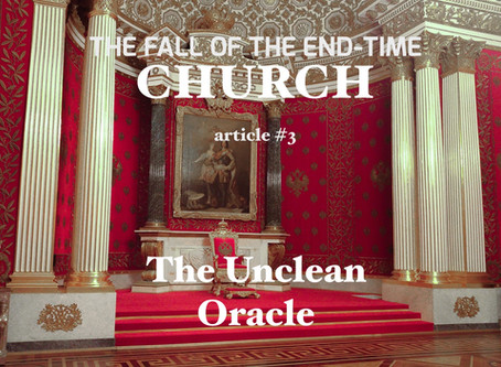 THE FALL OF THE END-TIME CHURCH - The Unclean Oracle     by Paul M Hanssen - article #3