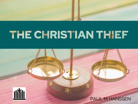 THE CHRISTIAN 'THIEF' - by Paul M Hanssen