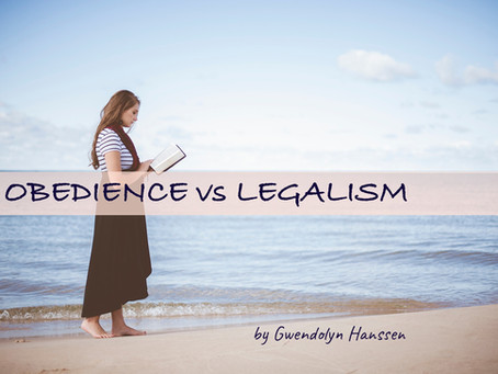 OBEDIENCE vs LEGALISM - by Gwendolyn Hanssen