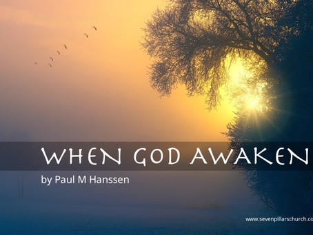 WHEN GOD AWAKENS - Entering 2021 - by Paul M Hanssen