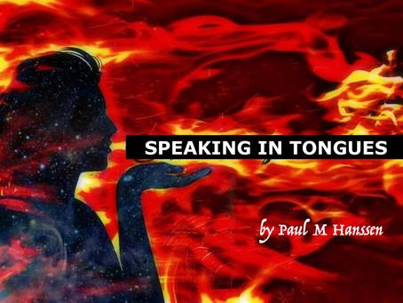 SPEAKING IN TONGUES - by Paul M Hanssen