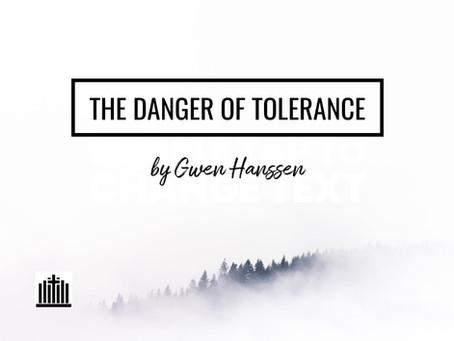 THE DANGER OF TOLERANCE - by Gwen Hanssen