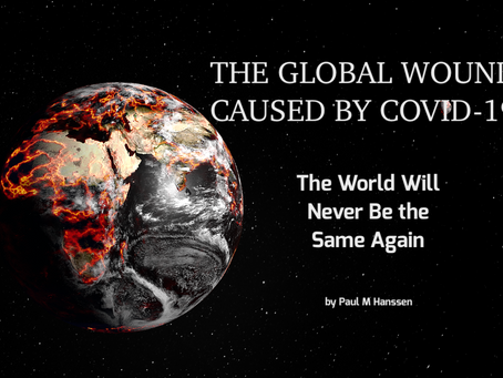 THE GLOBAL WOUND CAUSED BY COVID-19 / The World Will Never Be The Same Again - by Paul M Hanssen