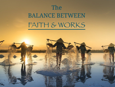 THE BALANCE BETWEEN FAITH AND WORKS