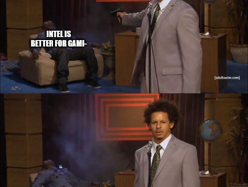 Meme: Intel is better for gami-