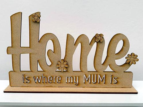 MDF Freestanding Mum Sign Home is where my mum is