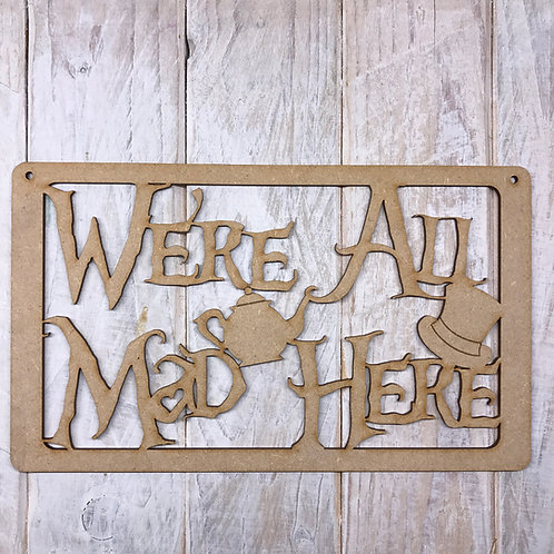 MDF WE'RE ALL MAD HERE Wording Wall Art