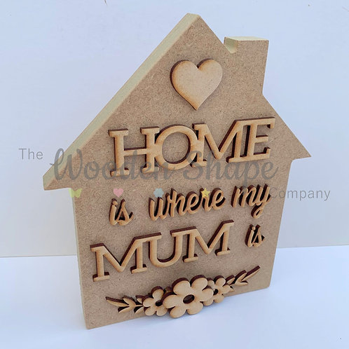 18mm Freestanding House Home Is Where My Mum Is