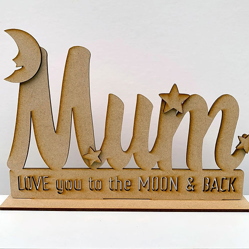 MDF Freestanding Mum Sign Love you to the Moon & Back