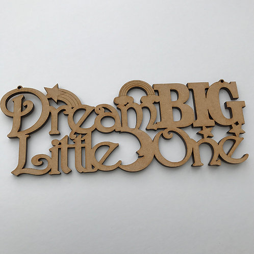 6mm MDF Quote Dream Big Little One