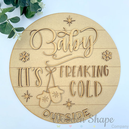 30cm MDF Sign Christmas Baby Its Freaking Cold CLI