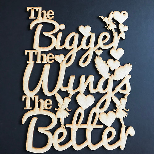 MDF Wordart The Bigger the Wings the Better