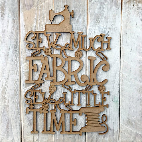 MDF Wordart Sign Sew Much Fabric Sew Little Time