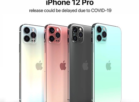 iPhone 12 Release could be delay due to COVID-19