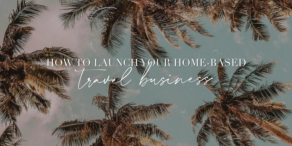 How To Launch Your Home-Based Travel Business
