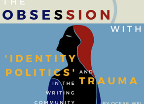 "The Obsession with ""Identity Politics"" and Trauma in the Writing Community"