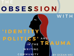 """The Obsession with """"Identity Politics"""" and Trauma in the Writing Community"""