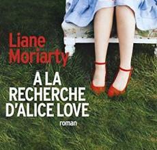 A la recherche d'Alice Love de Liane Moriarty
