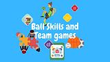 Ball Skills and Team Games