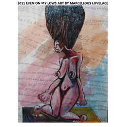 2011 EVEN ON MY LOWS ART BY MARCELLOUS LOVELACE