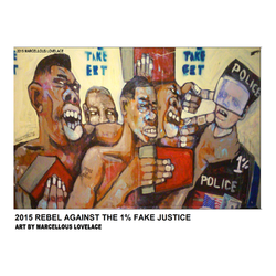 2015 REBEL AGAINST THE 1PERCENT FAKE JUSTICE ART BY MARCELLOUS LOVELACE