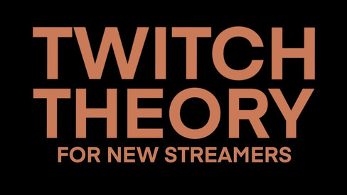 Twitch Theory for new streamers
