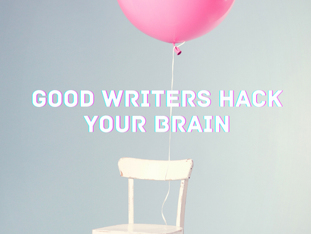 Good Writers Hack Your Brain