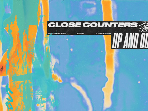 TRACK FEATURE: 'UP AND OUT' by Close Counters