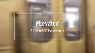 "eLevated: A Chicago ""L"" Mini-Documetary"