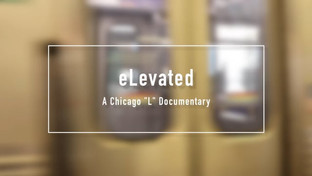 """eLevated: A Chicago """"L"""" Mini-Documetary"""