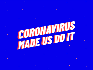 Coronavirus made us do it!