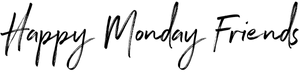 Happy Monday Friends in cursive