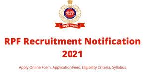 RPF Recruitment 2021 Apply Online Form, Application Fees, Eligibility Criteria, Syllabus