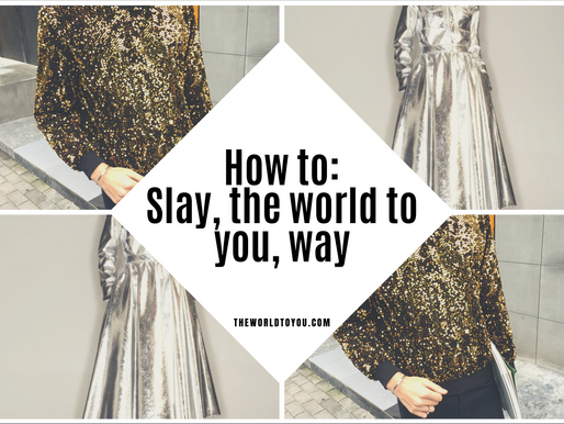 HOW TO: SLAY THE WORLD TO YOU WAY