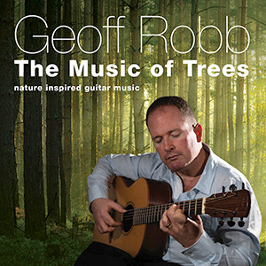 The Music of Trees – Nature Inspired Guitar Music by Geoff Robb