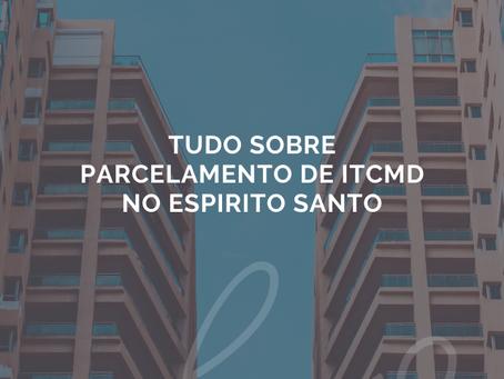 Tudo sobre parcelamento de ITCMD no Espirito Santo