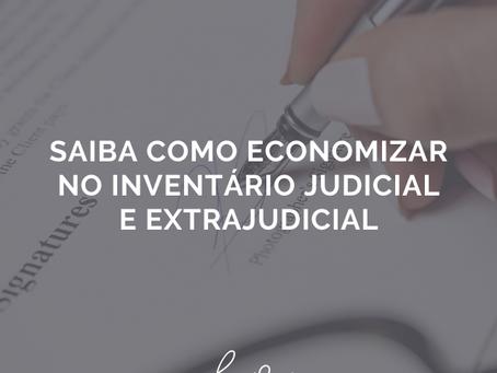 Saiba como economizar no Inventário Judicial e Extrajudicial
