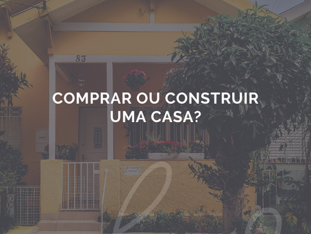 Comprar ou construir uma casa?