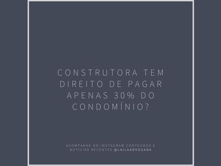 Construtora tem direito de pagar apenas 30% do condomínio?